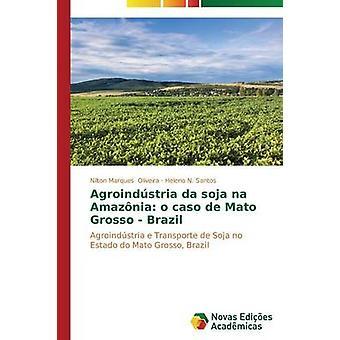 Agroindstria da soja na Amaznia o caso de Mato Grosso Brésil par Oliveira Nilton Marques