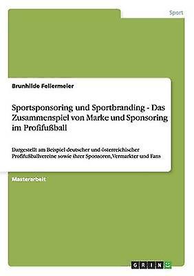 Sportsponsobague und Sportbranding. Das ZusamPour des hommespiel von Marke und Sponsobague im Profifuball by Fellermeier & Bcourirhilde