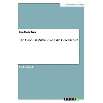 Die Gabe. Das Sakrale und die Gesellschaft by Trog & LisaMarie