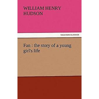 Fan The Story of a Young Girls Life by Hudson & William Henry