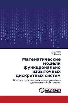 Matematicheskie Modeli Funktsionalno Izbytochnykh Diskretnykh Sistem by Sytnik a.