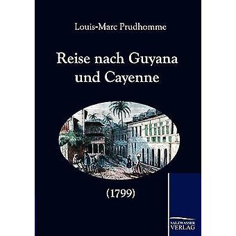 Reise nach Guyana und Cayenne 1799 by Prudhomme & LouisMarc