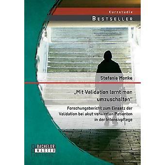 MIT validatie Lernt Man Umzuschalten Forschungsbericht Zum Einsatz Der validatie Bei Akut Verwirrten Patienten in Der Intensivpflege door Monke & Stefanie