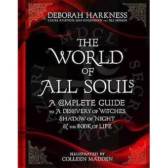 The World of All Souls - A Complete Guide to A Discovery of Witches -