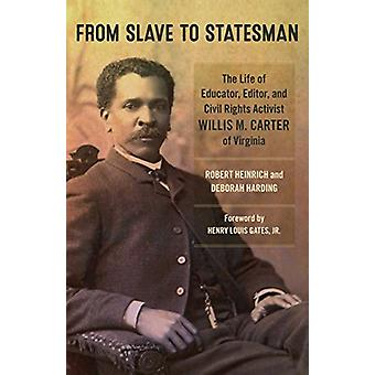 From Slave to Statesman - The Life of Educator - Editor - and Civil Ri