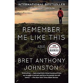 Remember Me Like This by Bret Anthony Johnston - 9780812971880 Book