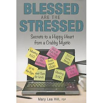 Blessed Are the Stressed - Secrets to a Happy Heart from a Crabby Myst