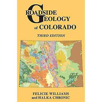 Roadside Geology of Colorado (3rd) by Felicie Williams - Halka Chroni
