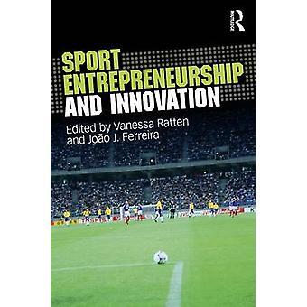 Sport Entrepreneurship and Innovation by Vanessa Ratten - Joao J. Fer