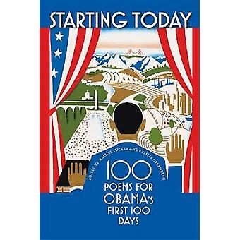 Starting Today - 100 Poems for Obama's First 100 Days by Rachel Zucker