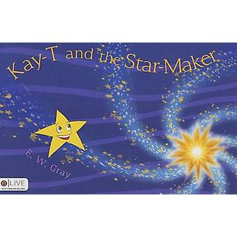Kay-T and the Star-Maker by Eric Gray - Wendy Gray - 9781633064485 Bo