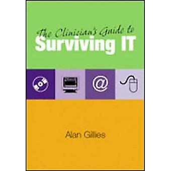 The Clinician's Guide to Surviving IT by Alan Gillies - 9781857757972