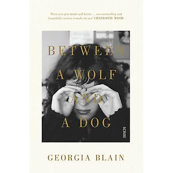 Between a Wolf and a Dog by Georgia Blain - 9781925228540 Book