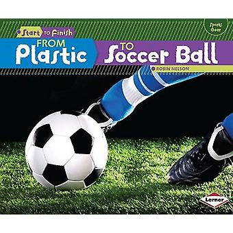 From Plastic to Soccer Ball by Robin Nelson - 9781467745628 Book