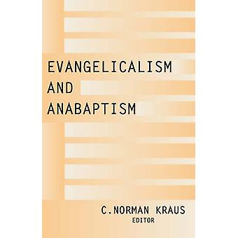 Evangelicalism and Anabaptism by Kraus & C. Norman