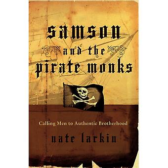 Samson And The Pirate Monks: Calling Men by Larkin Nate