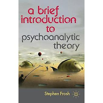 A Brief Introduction to Psychoanalytic Theory by Stephen Frosh - 9780