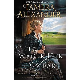 To Wager Her Heart by Tamera Alexander - 9780310291084 Book