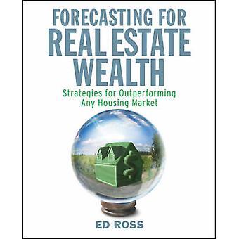 Prévisions pour les immobiliers Wealth - Strategies for surpassant tout