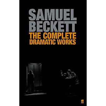 The Complete Dramatic Works of Samuel Beckett (Main) by Samuel Becket