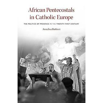 African Pentecostals in Catholic Europe - The Politics of Presence in