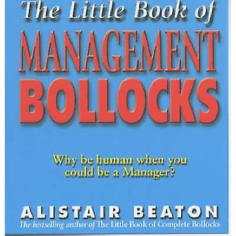 The Little Book of Management Bollocks - Why be Human When You Could b