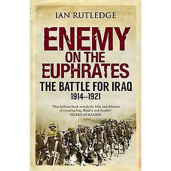 Fienden på Eufrat - slaget för Irak - 1914-1921 av Ian Rutled
