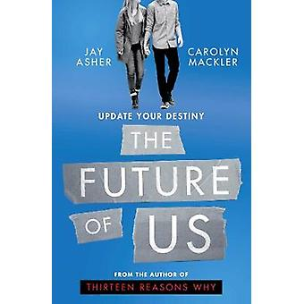 The Future of Us by Jay Asher - 9781471170997 Book