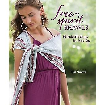 Free-Spirit Shawls - 20 Eclectic Knits for Every Day by Lisa Shroyer -