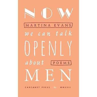 Maintenant nous pouvons parler ouvertement de hommes par Martina Evans - livre 9781784105785