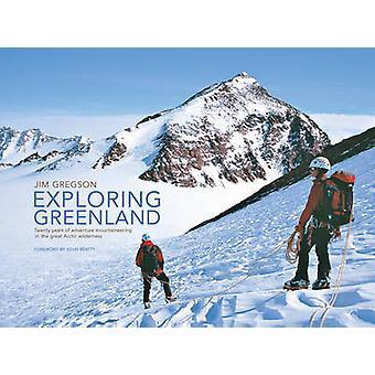 Exploring Greenland - Twenty Years of Adventure Mountaineering in the