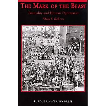 The Mark of the Beast - Animality and Human Oppression by Mark Roberts