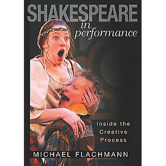 Shakespeare in Performance - Inside the Creative Process by Michael Fl