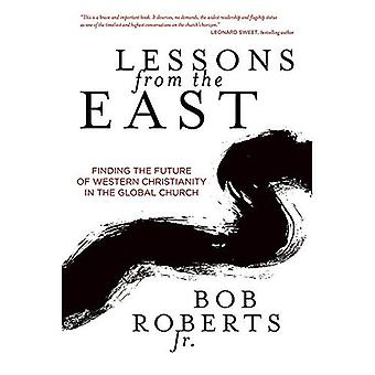 Lessons from the East: Finding the Future of Western Christianity in the Global Church (Roberts Bob)