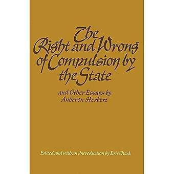 The Right and Wrong of Compulsion by the State, and Other Essays