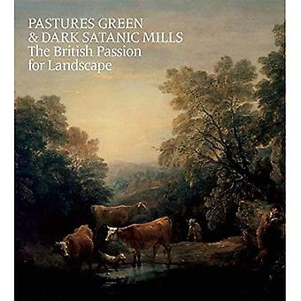 Pastures Green and Dark Satanic Mills: The British Passion for Landscape