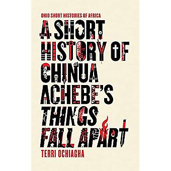 A Short History of Chinua Achebe's Things Fall Apart (Ohio Short Histories of Africa)