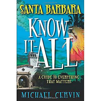Santa Barbara Know-It-All: A Guide to Everything That� Matters