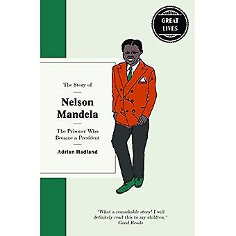 The Story of Nelson Mandela: The prisoner who became a president (Great Lives)