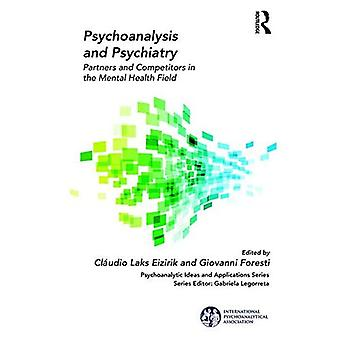Psychoanalysis and Psychiatry: Partners and Competitors in the Mental Health Field (The International Psychoanalytical Association Psychoanalytic Ideas and Applications Series)