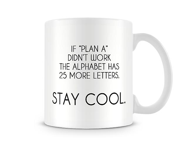 If Plan A Didnt Work The Alphabet Has 25 More Letters Mug