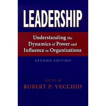 Leadership Understanding the Dynamics of Power and Influence in Organizations Second Edition by Vecchio & Robert P.