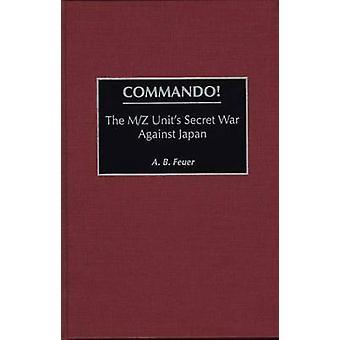 Commando la MZ unités une guerre secrète contre le Japon par Feuer & B. A.