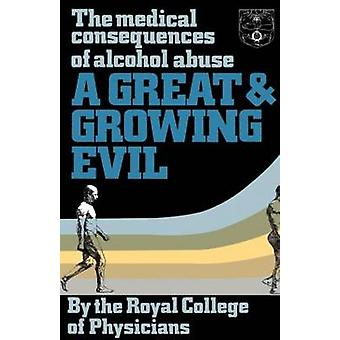 A Great and Growing Evil The Medical Effects of Alcohol by Royal & College O.