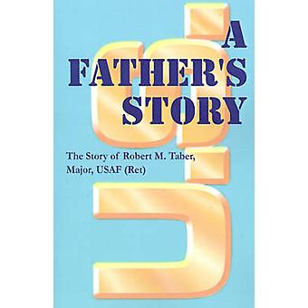 A Fathers Story by Taber & Robert M.