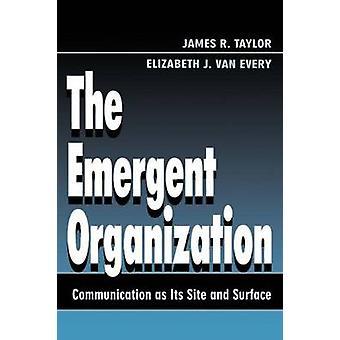 La comunicazione di organizzazione emergente come il suo sito e la superficie di Taylor & James R.