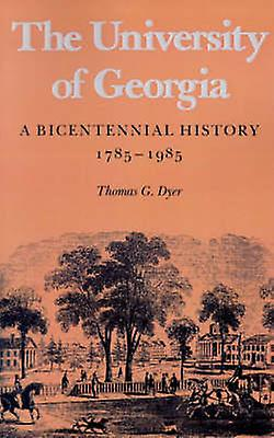The University of Georgia A Bicentennial History 17851985 by Dyer & Thomas G.