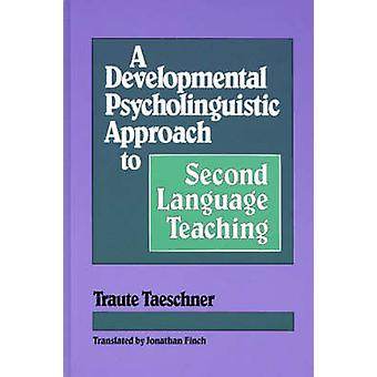 A Developmental Psycholinguistic Approach to Second Language Teaching by Taeschner & Traute