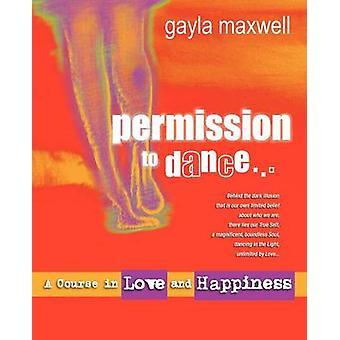 Toestemming om te dansen een cursus in liefde geluk door Maxwell & Gayla