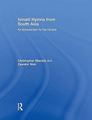 Ismaili Hymns from South Asia  An Introduction to the Ginans by Moir & Zawahir
